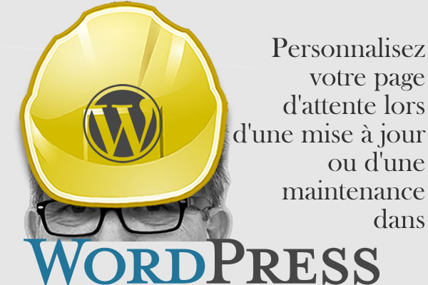 Personnaliser la page d'attente lors d'une maintenance WordPress